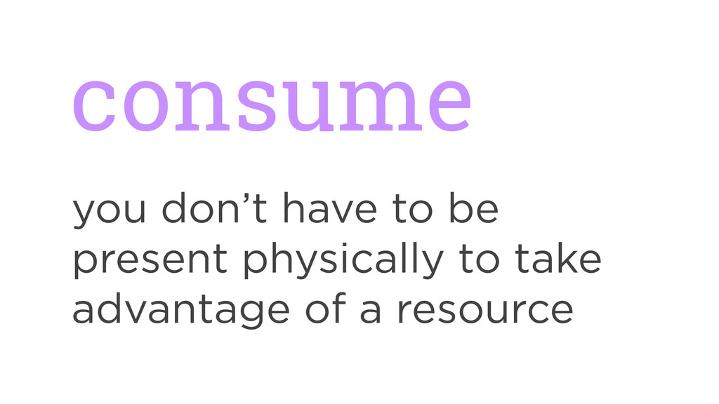 consume you don't have to be present physically...