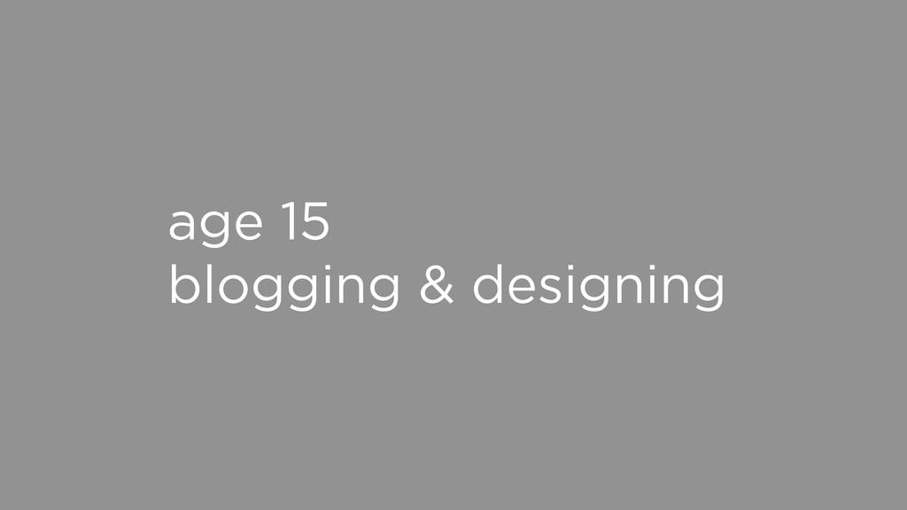 age 15 blogging & designing