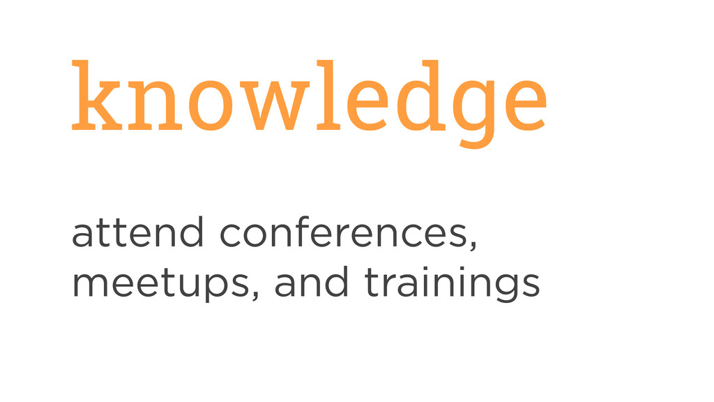 knowledge attend conferences, meetups, and trai...