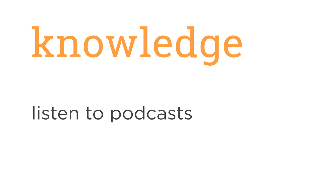knowledge listen to podcasts