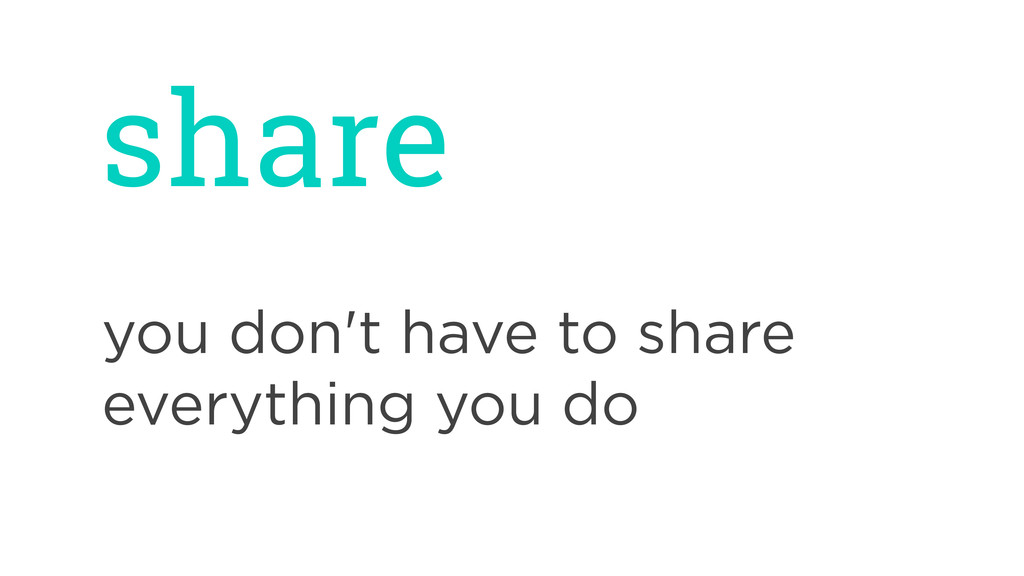 share you don't have to share everything you do
