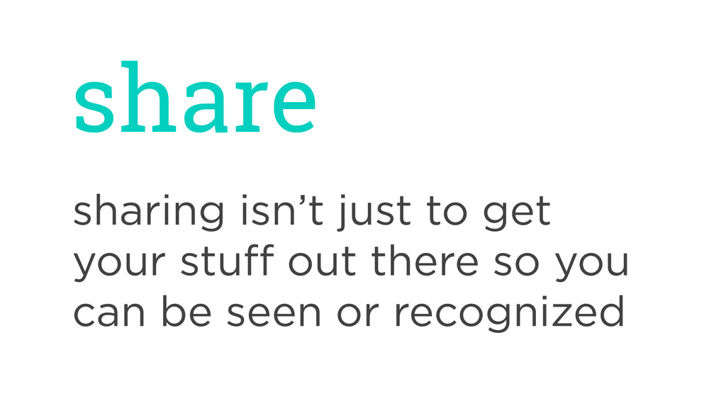 share sharing isn't just to get your stuff out t...