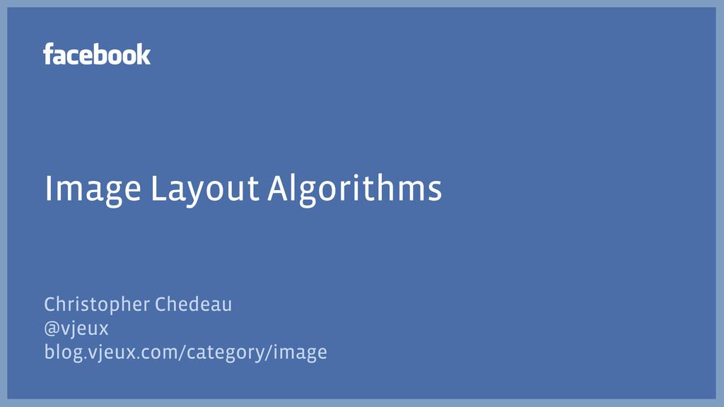 Image Layout Algorithms Christopher Chedeau @vj...