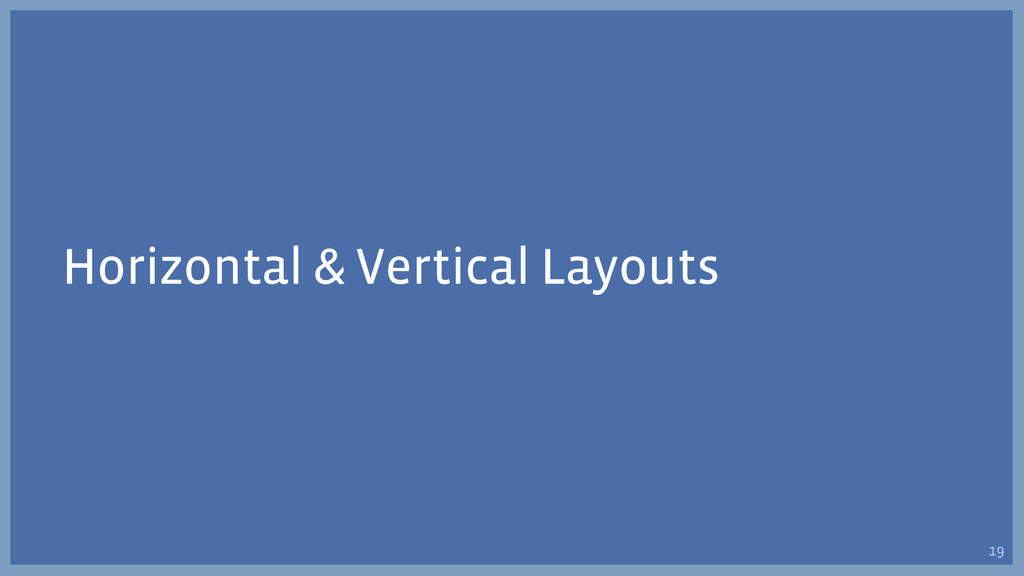 Horizontal & Vertical Layouts 19