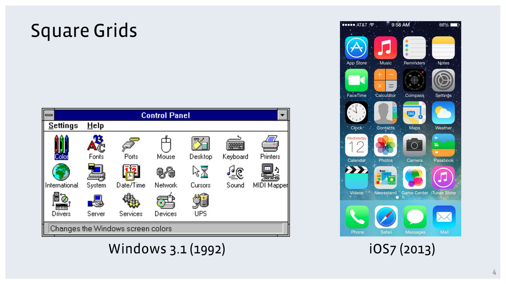 Square Grids Windows 3.1 (1992) iOS7 (2013) 4