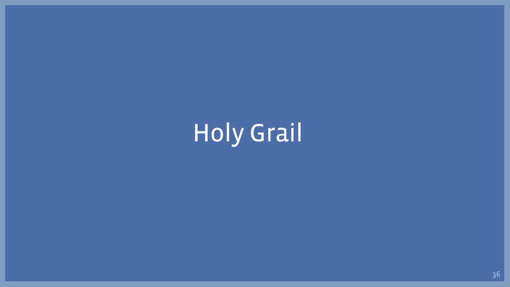 Holy Grail 36
