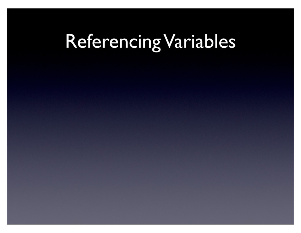 Referencing Variables