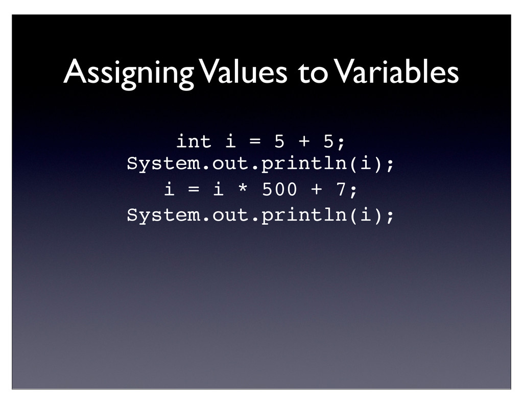 Assigning Values to Variables int i = 5 + 5; Sy...