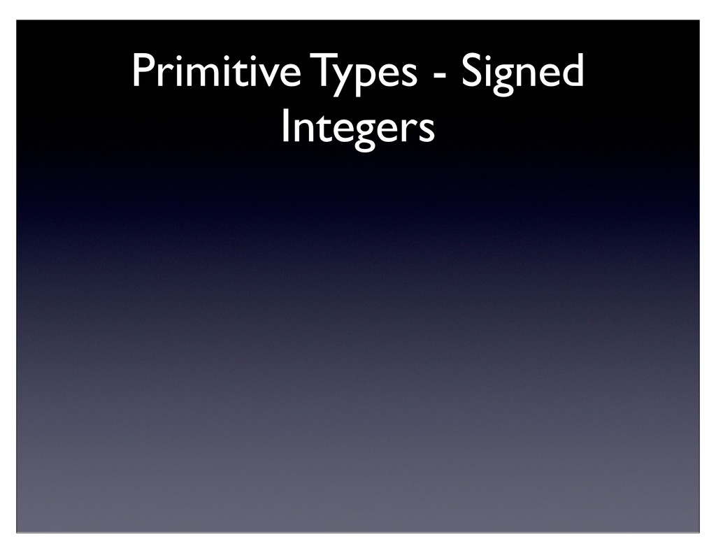 Primitive Types - Signed Integers