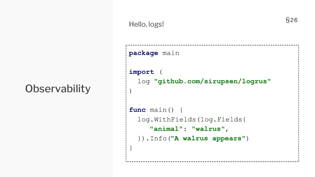 Observability Hello, logs! package main import ...