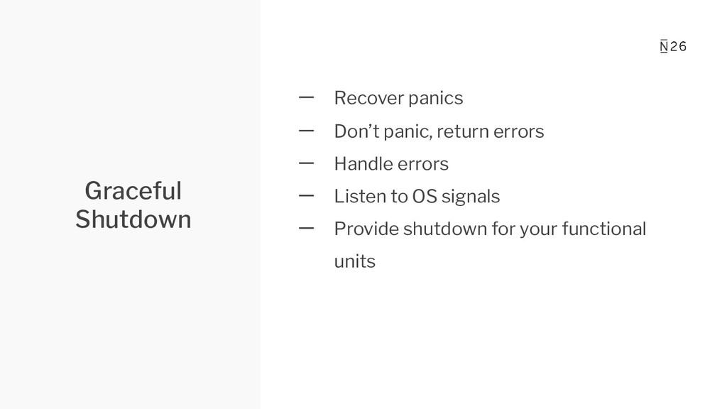 Graceful Shutdown 一 Recover panics 一 Don't pani...