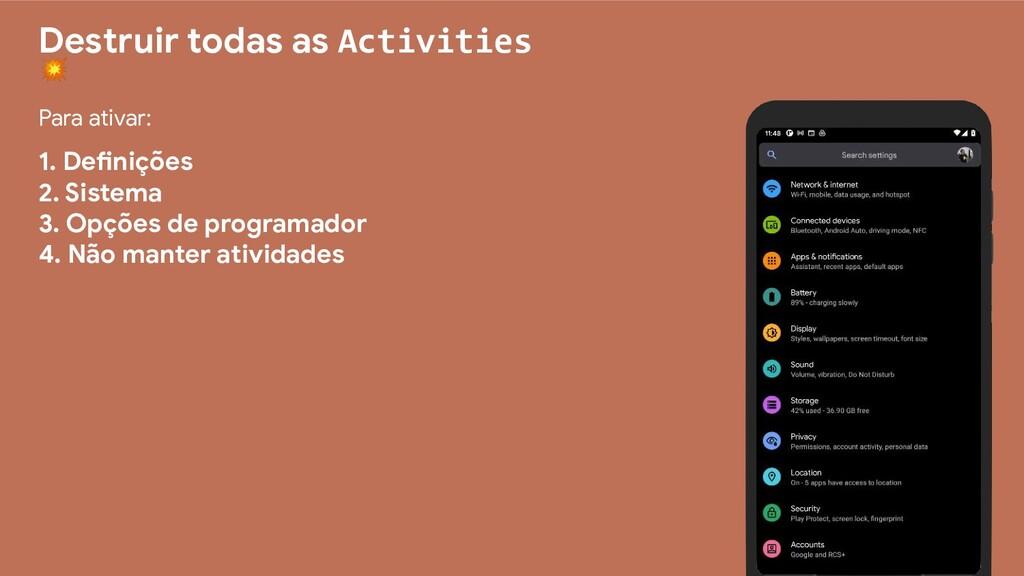 Destruir todas as Activities  Para ativar: 1. D...