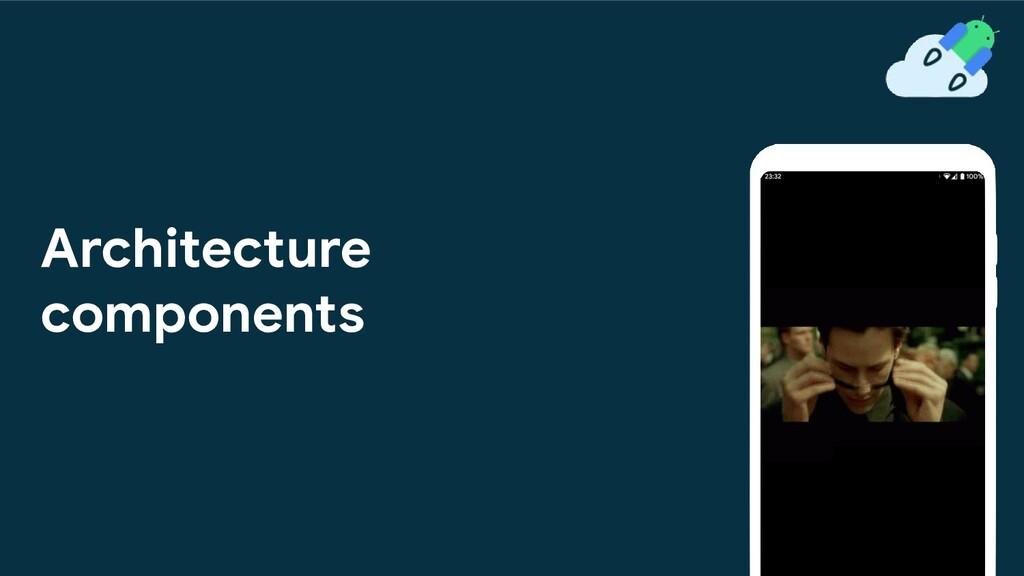 Architecture components