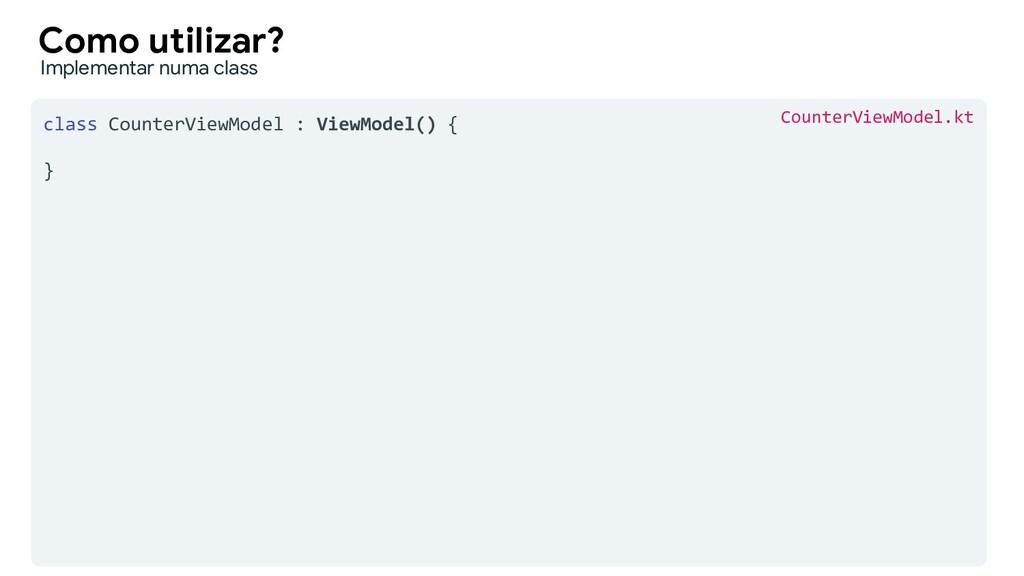 class CounterViewModel : ViewModel() { } Como u...