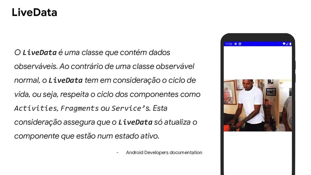 LiveData O LiveData é uma classe que contém dad...