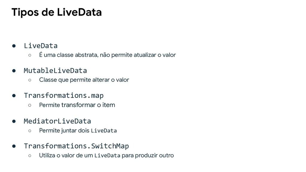 ● LiveData ○ É uma classe abstrata, não permite...