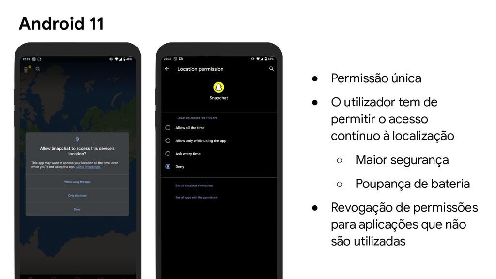 Android 11 ● Permissão única ● O utilizador tem...