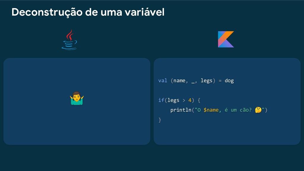 val (name, _, legs) = dog if(legs > 4) { printl...