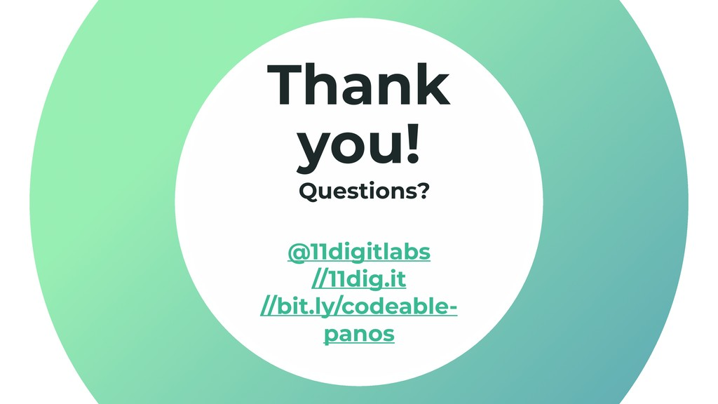 Thank you! Questions? @11digitlabs //11dig.it ...