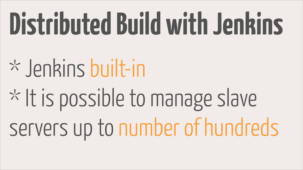Distributed Build with Jenkins * Jenkins built-...
