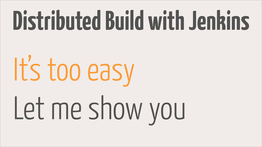 Distributed Build with Jenkins It's too easy Le...
