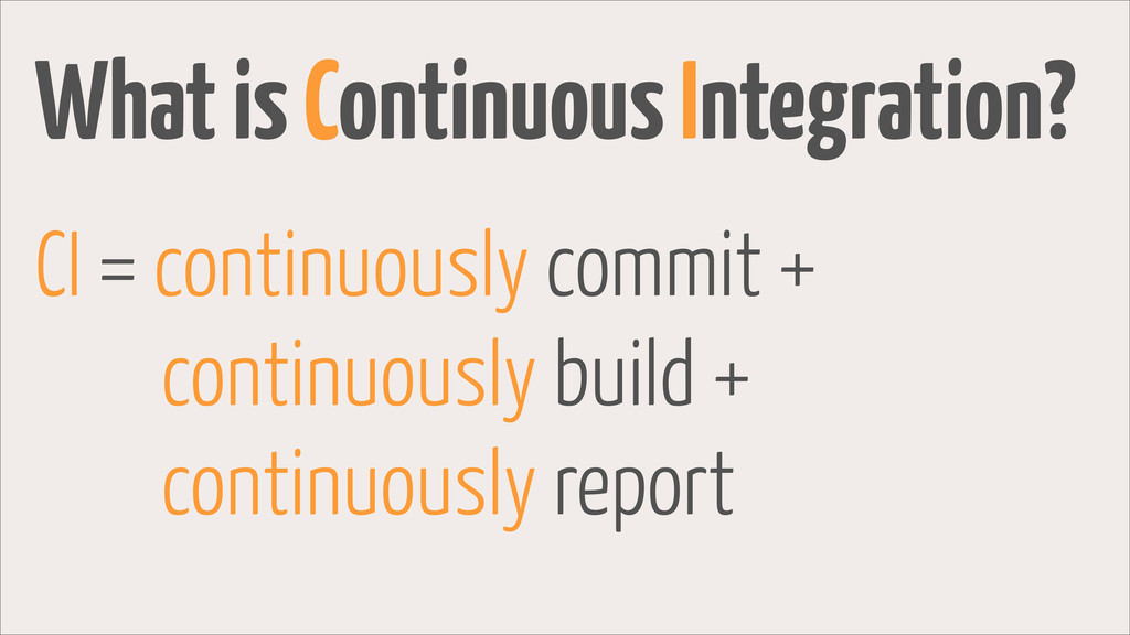 CI = continuously commit + continuously build +...