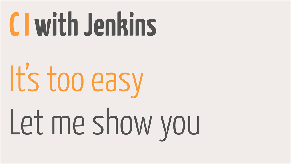 It's too easy Let me show you C I with Jenkins