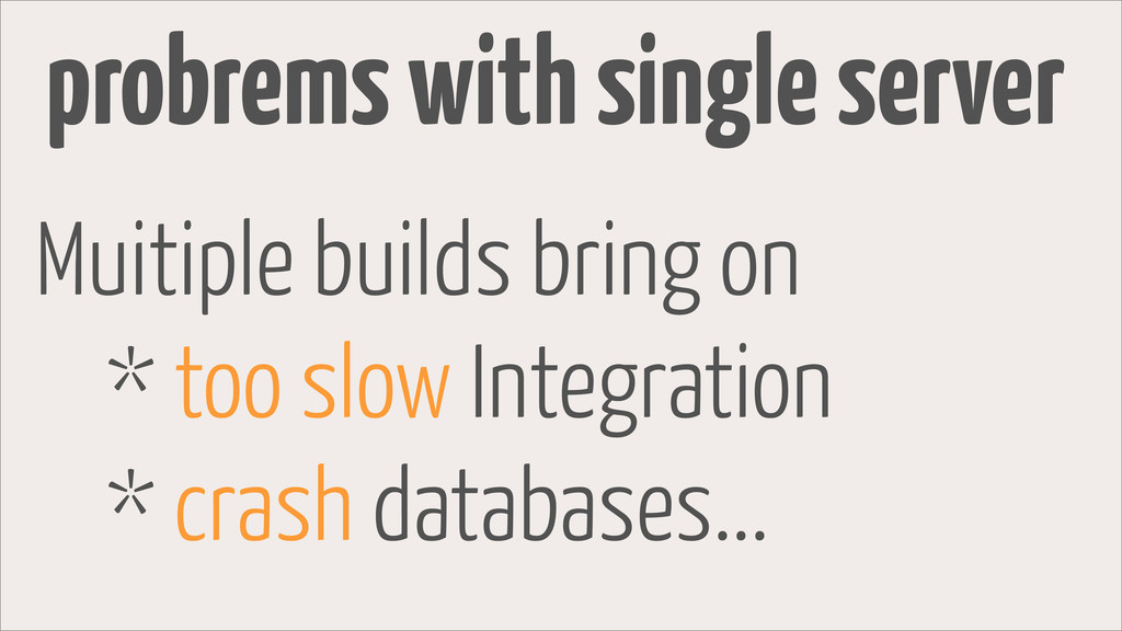 Muitiple builds bring on * too slow Integration...