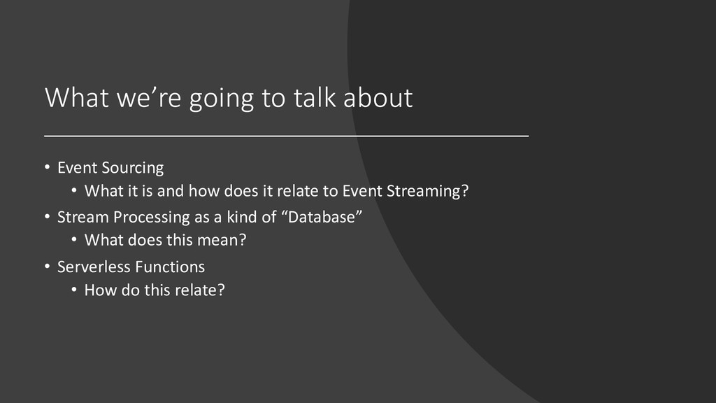 What we're going to talk about • Event Sourcing...