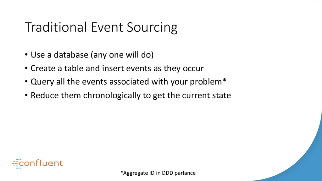 Traditional Event Sourcing • Use a database (an...