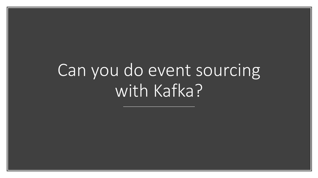 Can you do event sourcing with Kafka?