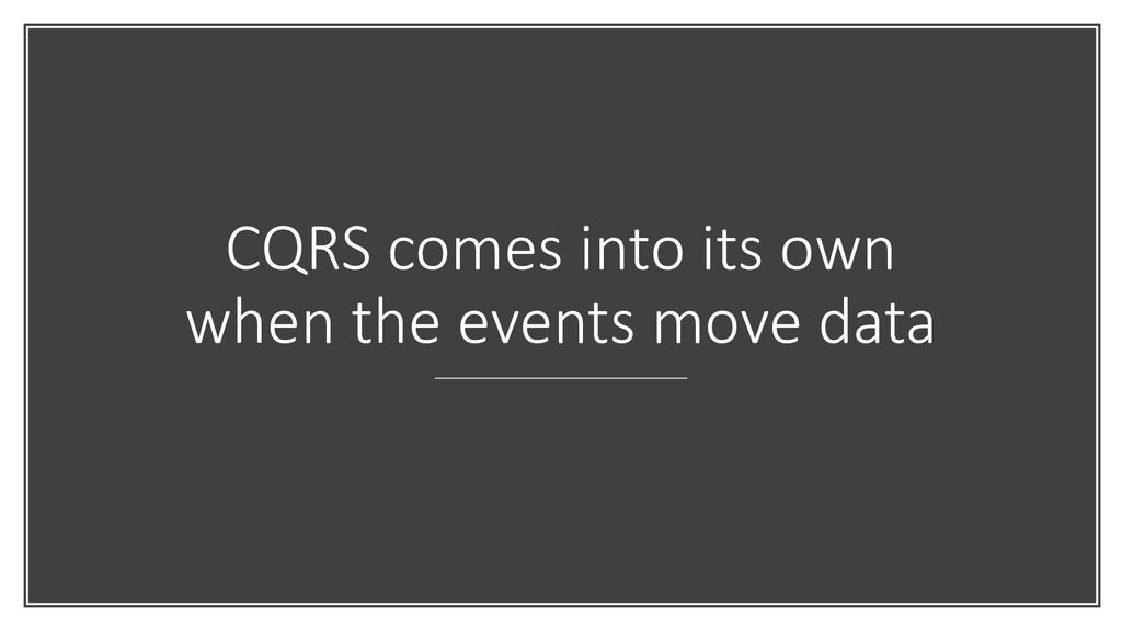 CQRS comes into its own when the events move da...