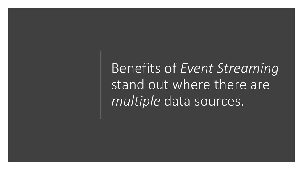 Benefits of Event Streaming stand out where the...