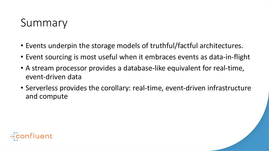 Summary • Events underpin the storage models of...