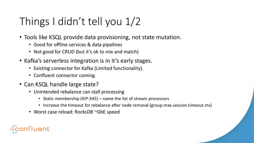 Things I didn't tell you 1/2 • Tools like KSQL ...