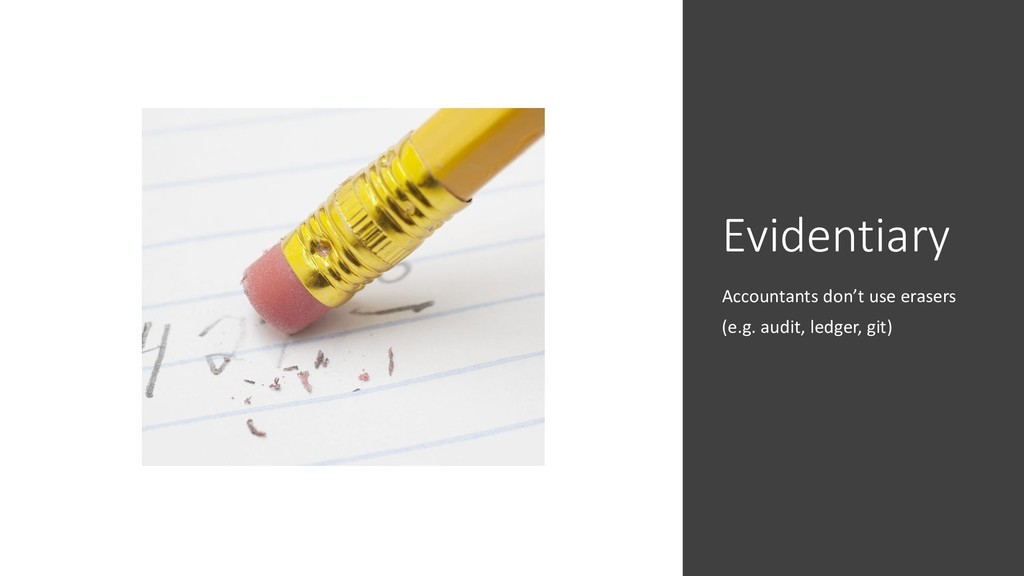 Evidentiary Accountants don't use erasers (e.g....