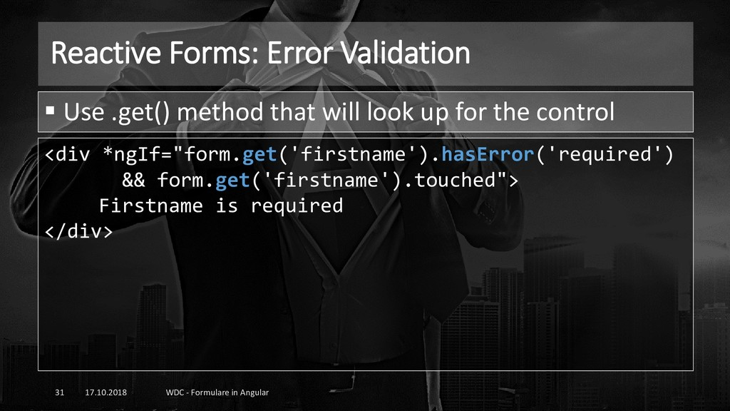 Reactive Forms: Error Validation 17.10.2018 WDC...