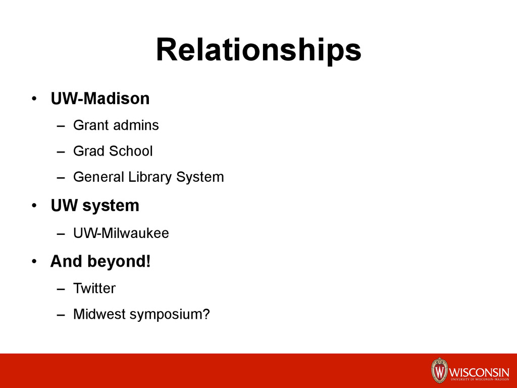 Relationships •  UW-Madison –  Grant admins –  ...