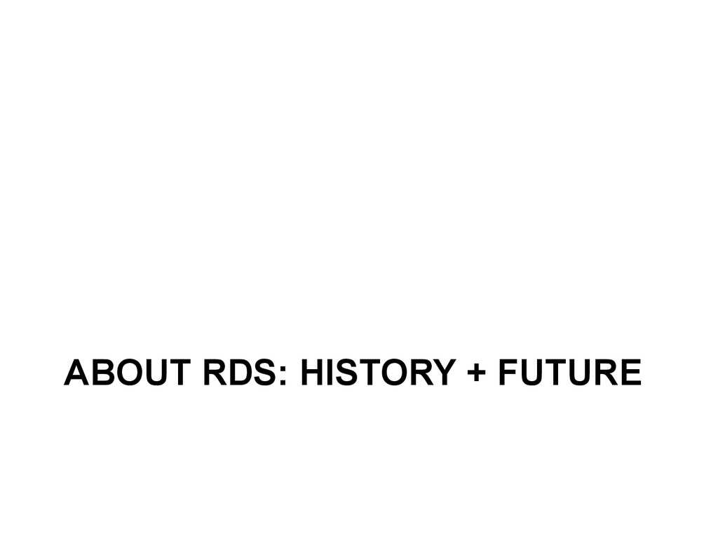 ABOUT RDS: HISTORY + FUTURE