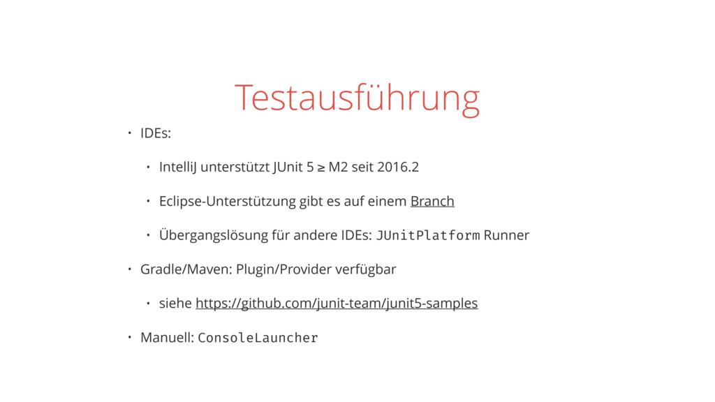 Testausführung • IDEs: • IntelliJ unterstützt J...