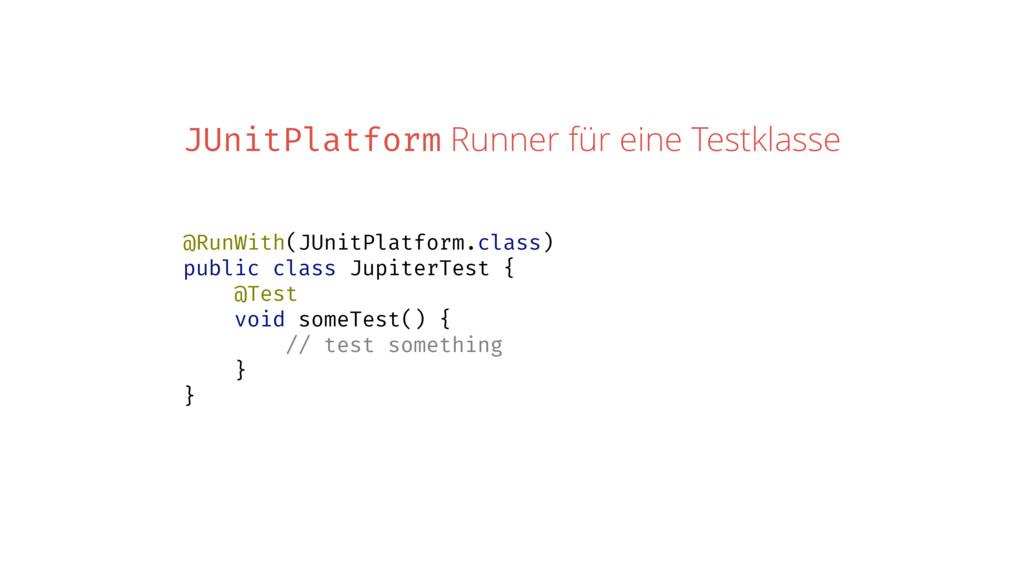 JUnitPlatform Runner für eine Testklasse @RunWi...
