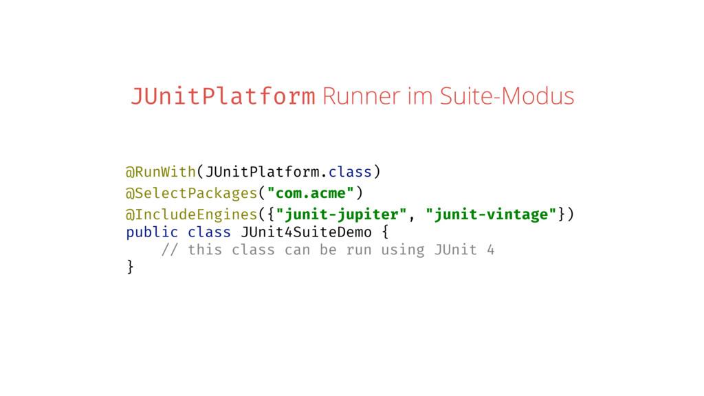 JUnitPlatform Runner im Suite-Modus @RunWith(JU...