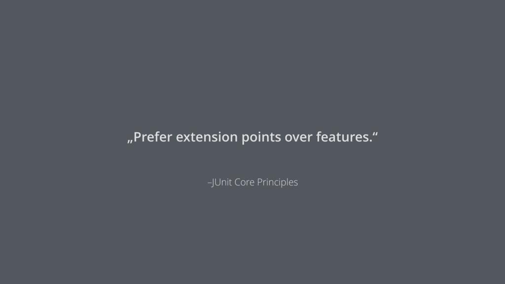 """–JUnit Core Principles """"Prefer extension points..."""