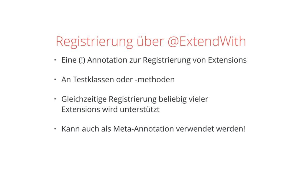 Registrierung über @ExtendWith • Eine (!) Annot...