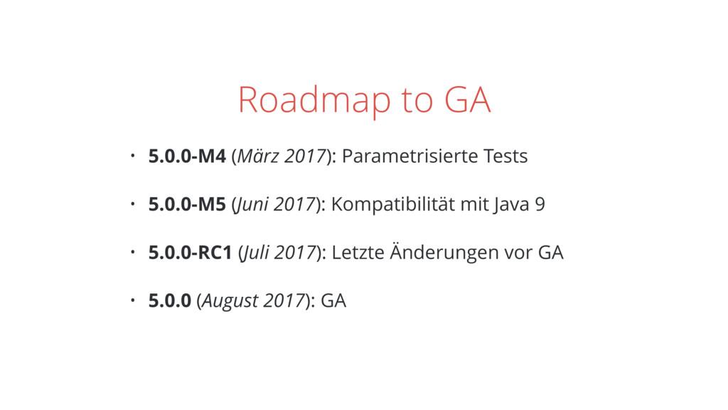 Roadmap to GA • 5.0.0-M4 (März 2017): Parametri...