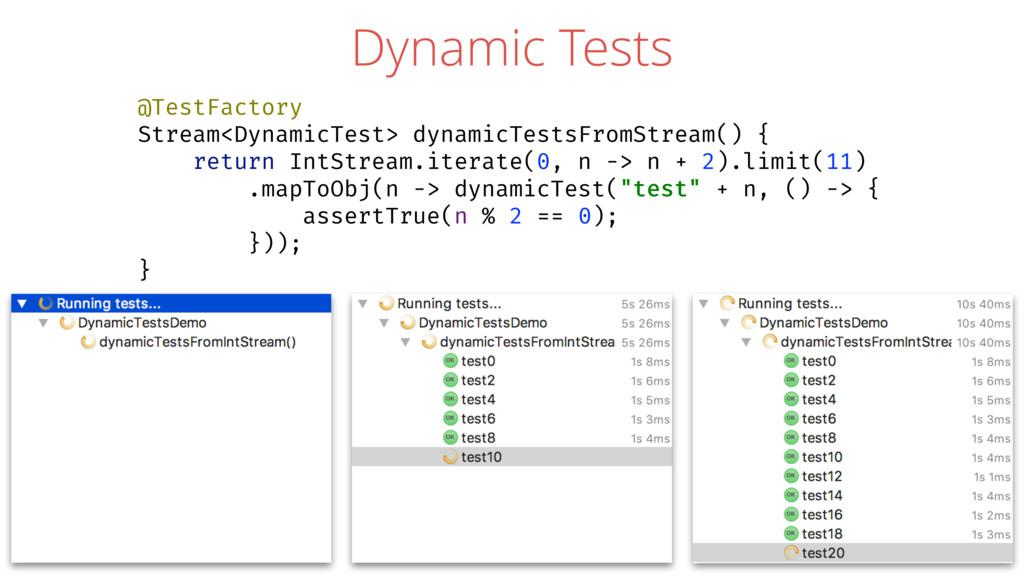 Dynamic Tests @TestFactory Stream<DynamicTest> ...