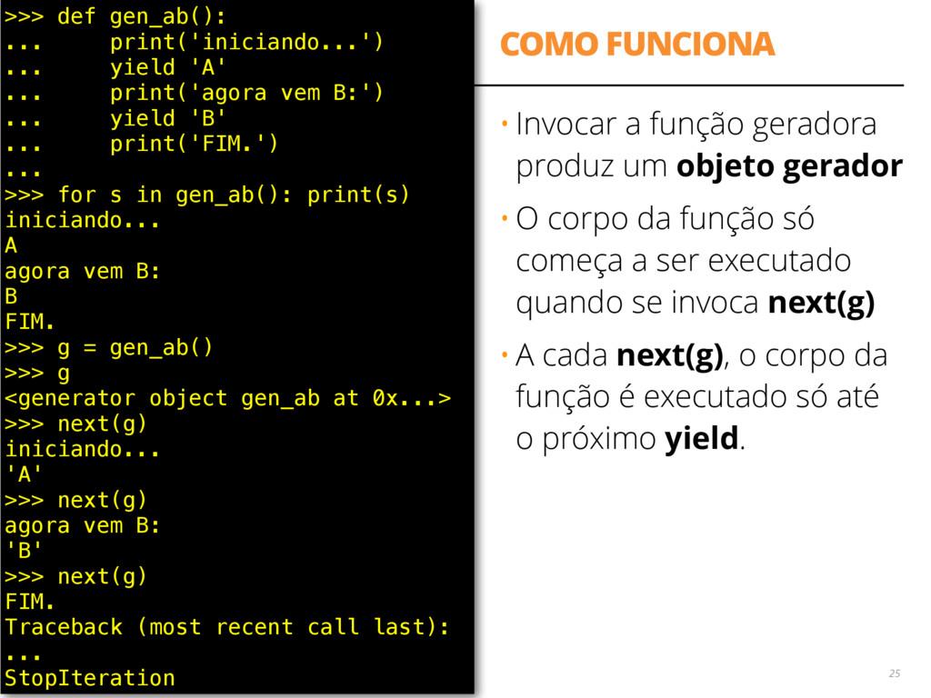 COMO FUNCIONA 25 >>> def gen_ab(): ... print('i...