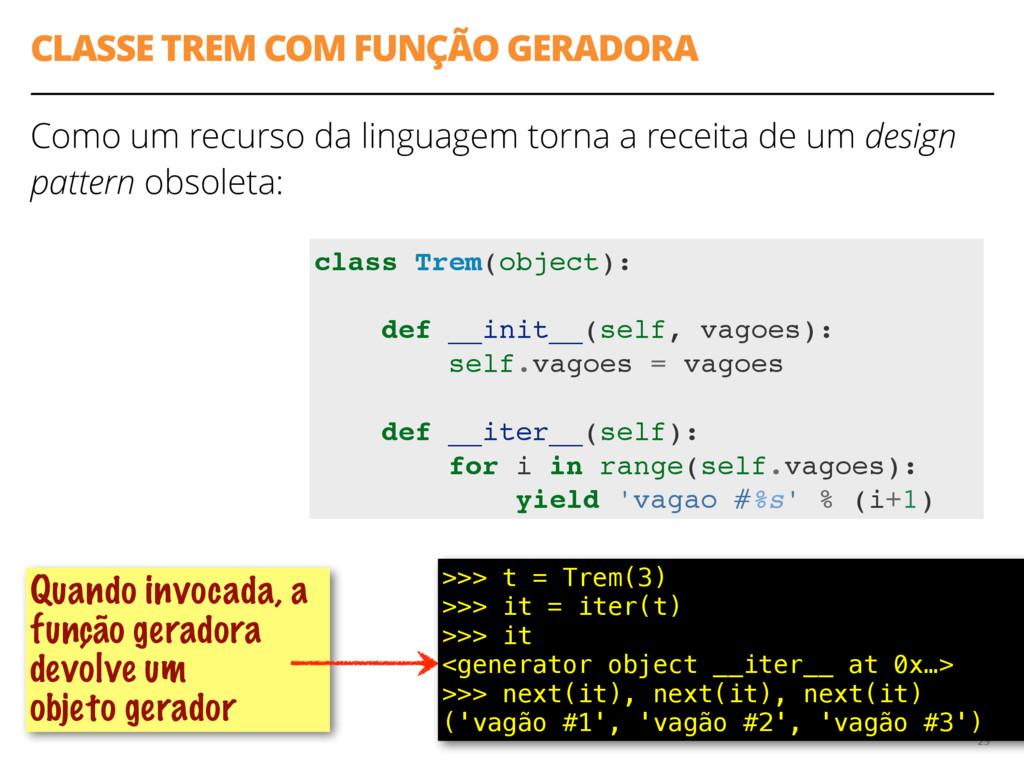 CLASSE TREM COM FUNÇÃO GERADORA Como um recurso...