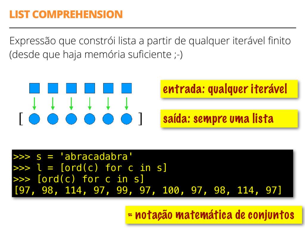 LIST COMPREHENSION Expressão que constrói lista...