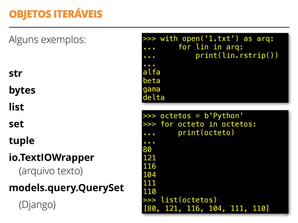 OBJETOS ITERÁVEIS Alguns exemplos: str bytes li...